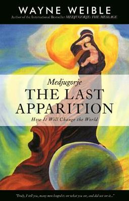 Medjugorje: The Last Apparition: How It Will Change the World