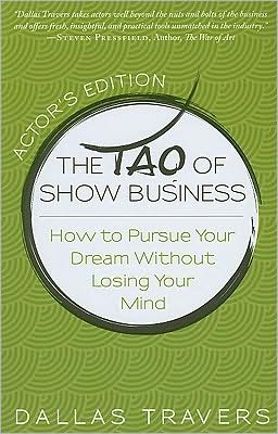 The Tao of Show Business: How to Pursue Your Dream Without Losing Your Mind (Actor's Edition)