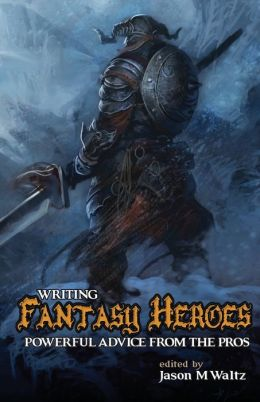 Writing Fantasy Heroes: Powerful Advice from the Pros