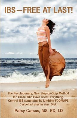 IBS--Free at Last! : The Revolutionary, New Step-by-Step Method for Those Who Have Tried Everything. Control IBS Symptoms by Limiting FODMAPS Carbohydrates in Your Diet