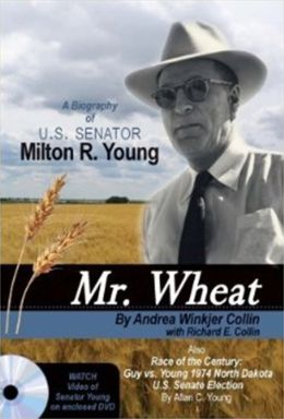 Mr. Wheat: A Biography of U. S. Senator Milton R. Young