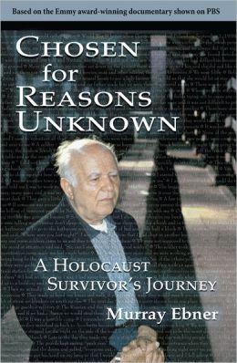 Chosen for Reasons Unknown: A Holocaust Survivor's Journey.