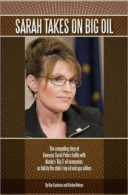 Sarah Takes on Big Oil: The Compelling Story of Governor Sarah Palin's Battle with Alaska's 'Big 3' Oil Companies
