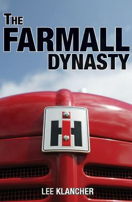 The Farmall Dynasty: A History of International Harvester Tractors