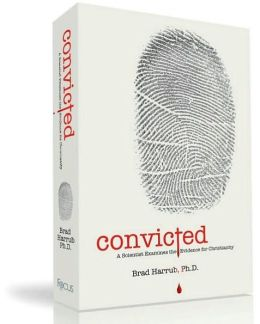 Convicted: A Scientist Examines the Evidence for Christianity