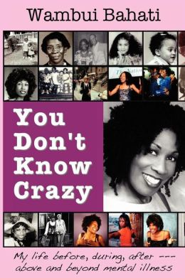 You Don't Know Crazy: My life before, during, after, above and beyond mental Illness