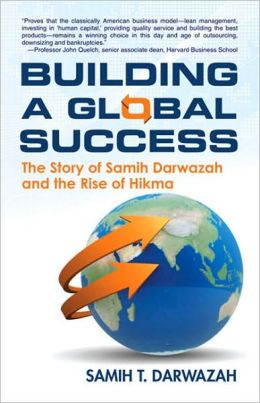 Building A Global Success: The Story of Samih Darwazah and the Rise of Hikma