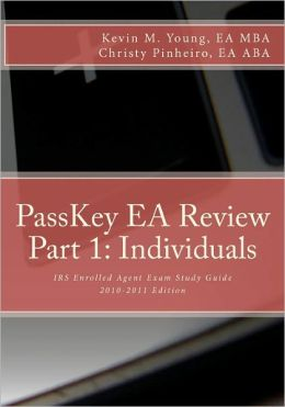 PassKey EA Review, Part 1: IRS Enrolled Agent Exam Study Guide 2010-2011 Edition