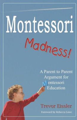 Montessori Madness!: A Parent to Parent Argument for Montessori Education