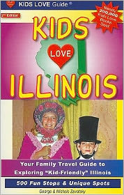 KIDS LOVE ILLINOIS, 2nd Edition: Your Family Travel Guide to Exploring Kid-Friendly Illinois. 500 Fun Stops and Unique Spots