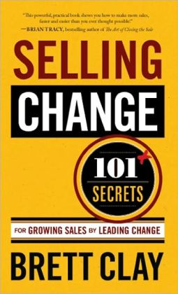 Selling Change: 101+ Secrets for Growing Sales by Leading Change