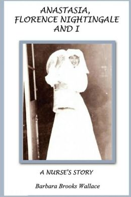 Anastasia, Florence Nightingale, And I, A Nurse's Story