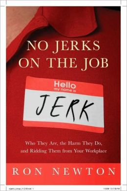 No Jerks on the Job: Who They Are, the Harm They Do, and Ridding Them from Your Workplace