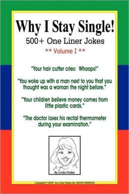 Why I Stay Single!: 500+ One Liner Jokes Volume I