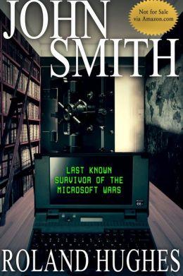 John Smith: Last Known Survivor of the Microsoft Wars