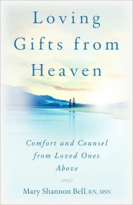Loving Gifts From Heaven-Comfort And Counsel From Loved Ones Above