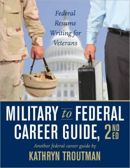 Military to Federal Career Guide: Federal Resume Writing for Veterans