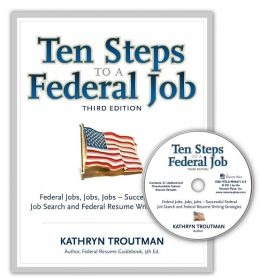 Ten Steps to a Federal Job, 3rd Ed: Federal Jobs, Jobs, Jobs - Successful Federal Job Search and Federal Resume Writing Strategies