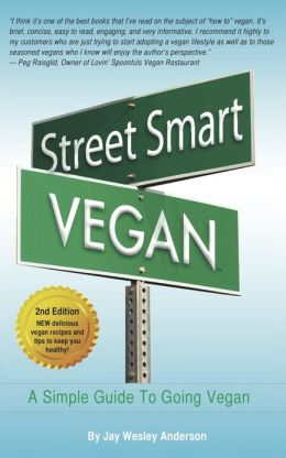 Street Smart Vegan: A Simple Guide To Going Vegan