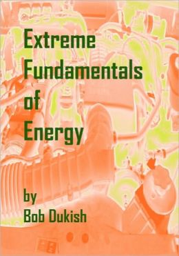 Extreme Fundamentals Of Energy