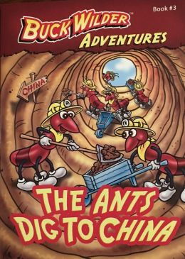 The Ants Dig to China (Buck Wilder Adventures Series #3)