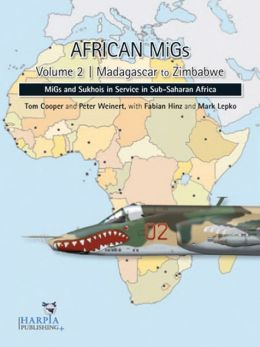 African MiGs Vol. 2: Madagascar to Zimbabwe: MiGs and Sukhois in Service in Sub-Saharan Africa