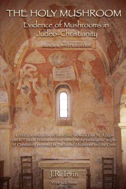 The Holy Mushroom: Evidence of Mushrooms in Judeo-Christianity (B
