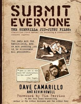 Submit Everyone: The Guerrilla Jiu-Jitsu Files: Classified Field Manual for Becoming a Submission-focused Fighter