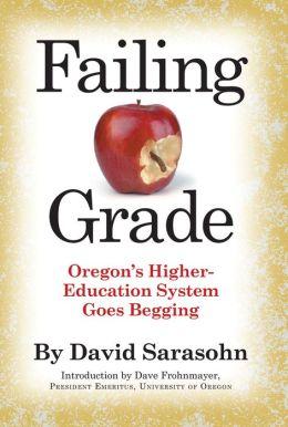 Failing Grade: Oregon's Higher Education System Goes Begging David Sarasohn