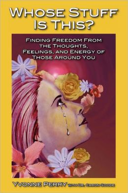 Whose Stuff Is This?: Finding Freedom from the Thoughts, Feelings, and Energy of Those Around You
