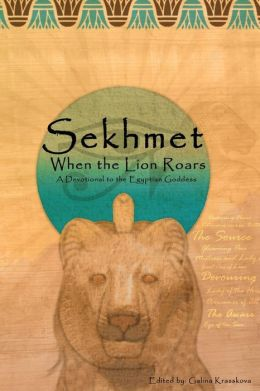 When the Lion Roars: A Devotional to the Egyptian Goddess Sekhmet