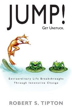 JUMP! - Get Unstuck: Extraordinary Life Breakthroughs Through Innovative Change