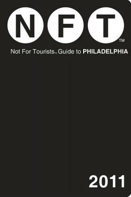 Not For Tourists (NFT) Guide to Philadelphia 2011