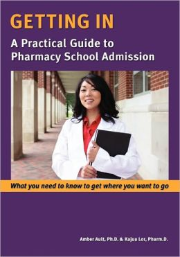 Getting in: A Practical Guide to Pharmacy School Admission