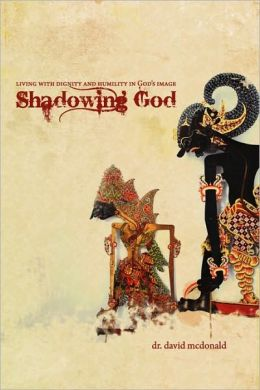 Shadowing God: Living with Dignity and Humility in God's Image