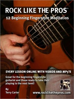 Rock Like The Pros: 12 Beginning Fingerstyle Meditatios