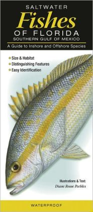 Saltwater Fishes of Florida - Southern Gulf of Mexico: A Guide to Inshore and Offshore Species