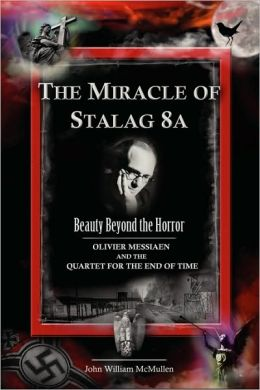 The Miracle of Stalag 8A: Olivier Messiaen and the Quartet for the End of Time