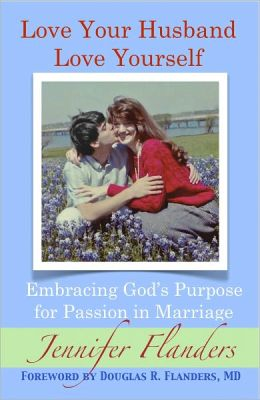 Love Your Husband/Love Yourself: Embracing God's Purpose for Passion in Marriage