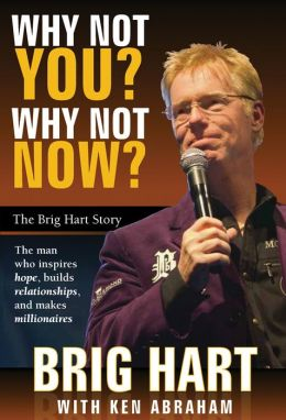 Why Not You, Why Not Now: The Brig Hart Story