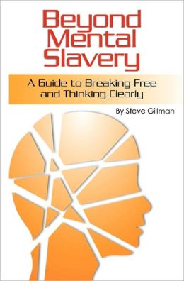 Beyond Mental Slavery: A Guide to Breaking Free and Thinking Clearly