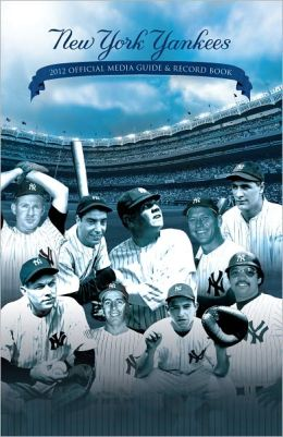 New York Yankees Official 2012 Media Guide and Record Book