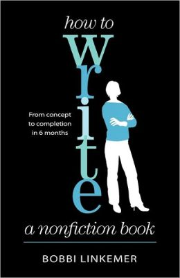 How to Write a Nonfiction Book: From Concept to Completion in 6 Months * Sixth Edition