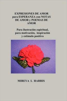 Expresiones de Amor para Esperanza con Notas de Amor y Poemas de Amor (para ilustracion espiritual, para motivacion, inspiracion, y estimulo positivo)