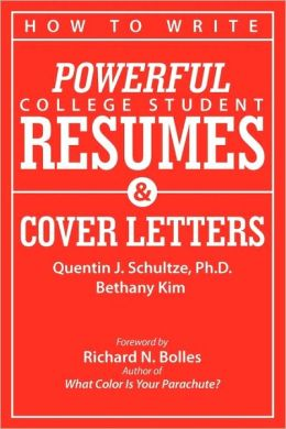 How to Write Powerful College Student Resumes: Easy Tips, Basic Templates, Sample Formats, and Real Examples that Get Job Interviews Like Magic