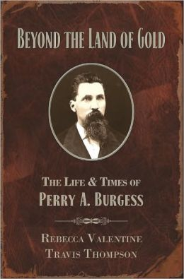 Beyond the Land of Gold: The Life and Times of Perry A. Burgess