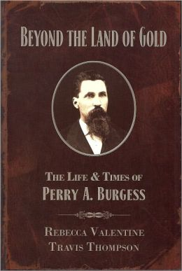Beyond the Land of Gold: The Life & Times of Perry A. Burgess