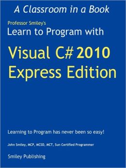 Learn To Program With Visual C# 2010 Express