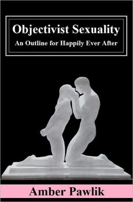 Objectivist Sexuality: An Outline for Happily Ever After