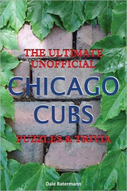 Ultimate Unofficial Chicago Cubs Puzzles and Trivia
